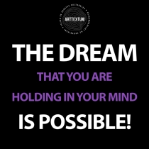 The dream that you are holding in your mind is possible!